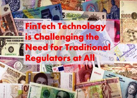 FinTech:  Technology Challenging the Need for Traditional Regulators at All