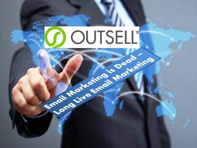 Outsell: Email Marketing is Dead – Long Live Email Marketing Report