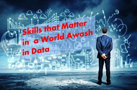 The Skills That Matter in a World Awash in Data
