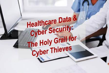 Cyber Security:  Healthcare Data Is The Holy Grail for Cyber Thieves