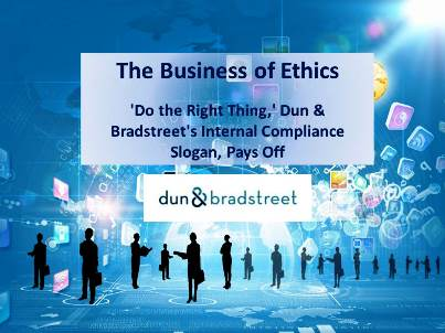 Business Ethics:  'Do the Right Thing,' Dun & Bradstreet's Internal Compliance Slogan, Pays Off