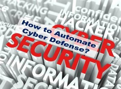Cyber Security:  How to Automate Cyber Defense