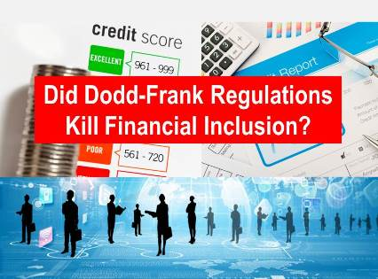 Did Dodd–Frank Wall Street Reform and Consumer Protection Act Kill Financial Inclusion?