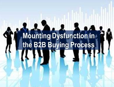 How do you sell when your buyers can't buy?  Mounting dysfunction in the B2B buying process