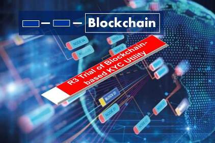 Blockchain Applications:  R3 and 39 Companies Trial New Blockchain-based KYC Utility