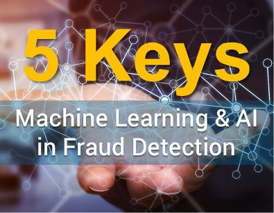 5 Keys to Using AI and Machine Learning in Fraud Detection