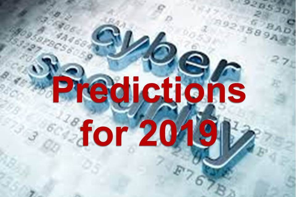 Cybersecurity 2019: Predictions You Can't Ignore!
