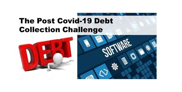 Post Covid-19 Debt Collection & Recovery: Is your collection system ready for the challenge?