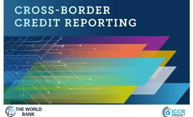 World Bank Report on Cross-Border Credit Reporting