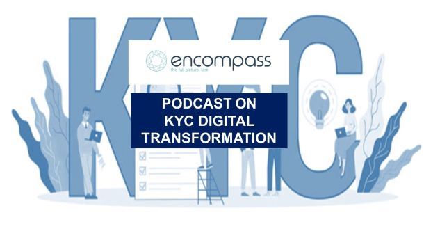 Encompass Podcast on KYC Digital Transformation: The Successes, the Hiccups and the Outlook